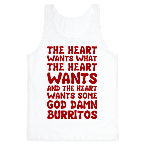 The Heart Wants Some God Damn Burritos