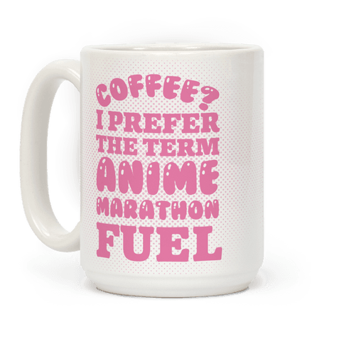 Coffee? I Prefer The Term Anime Marathon Fuel