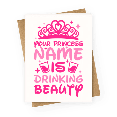 Your Princess Name Is Drinking Beauty