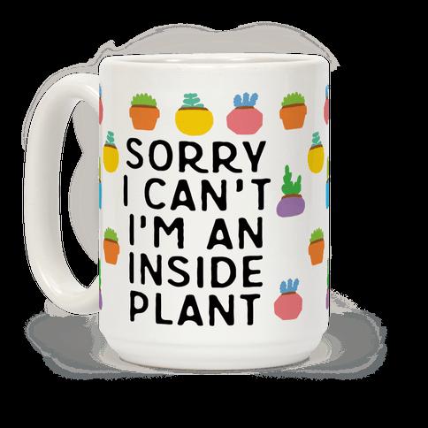 Sorry I Can't I'm An Inside Plant