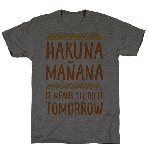 Hakuna Manana It Means I'll Do It Tomorrow