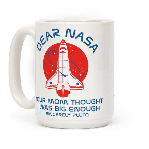 Dear Nasa Your Mom Though I Was Big Enough