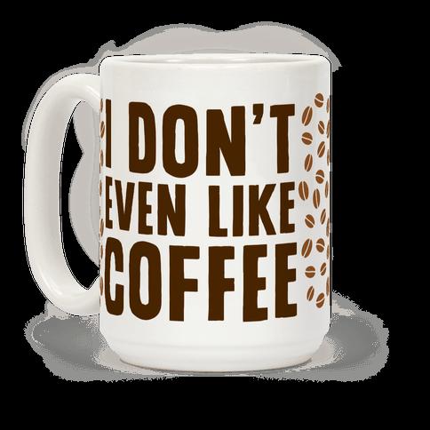I Don't Even Like Coffee