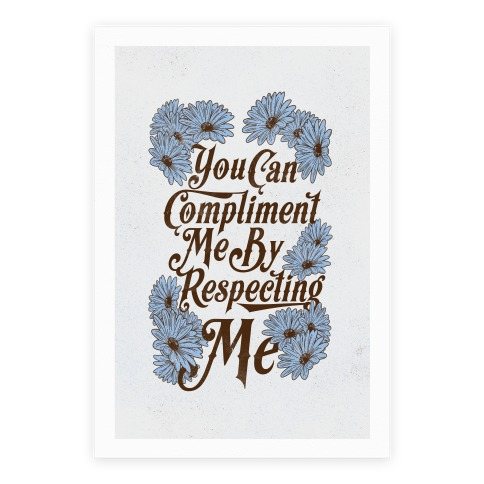 You Can Compliment Me By Respecting Me