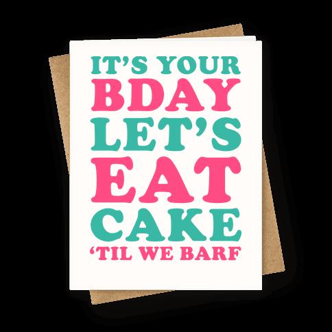 It's Your Bday Let's Eat Cake 'Til We Barf