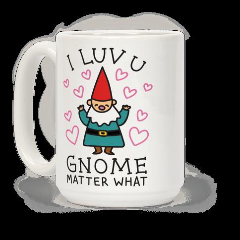 I Luv U Gnome Matter What