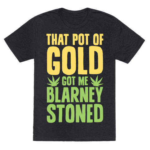 That Pot Of Gold Got Me Blarney Stoned