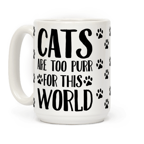 Cats Are Too Purr For This World