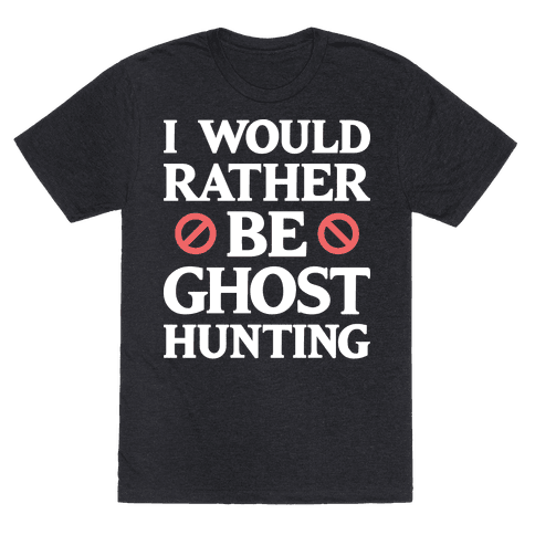 I Would Rather Be Ghost Hunting (White)