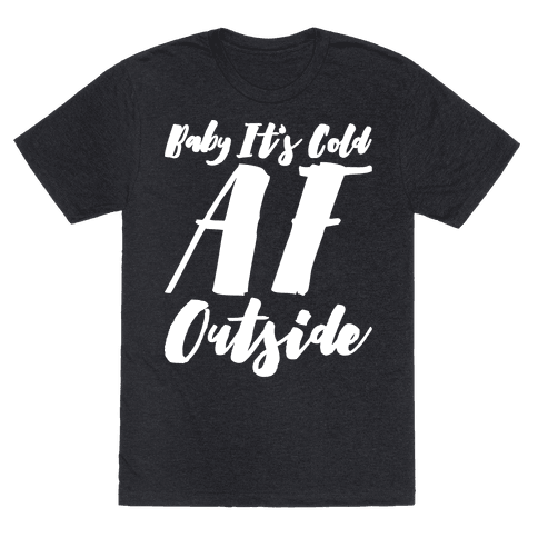 Baby It's Cold Af Outside Parody White Font