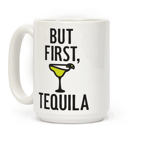 But First, Tequila