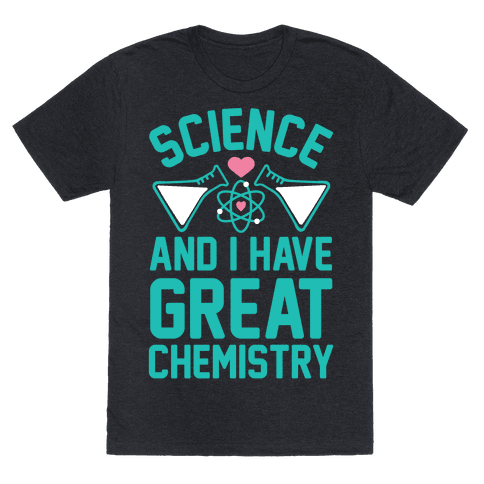 Science And I Have Great Chemistry