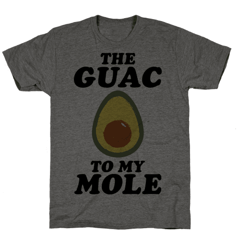 The Guac To My Mole