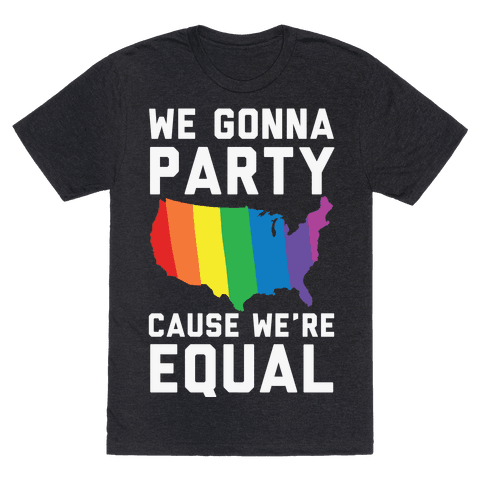 We Gonna Party Cause We're Equal