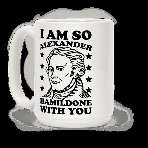 I Am So Alexander HamilDONE With You