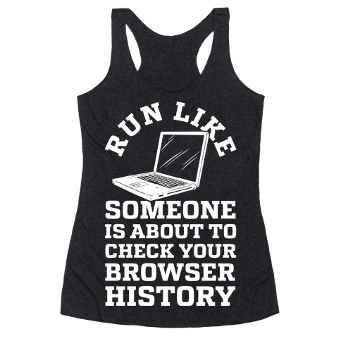 Run Like Someone Is About To Check Your Browser History