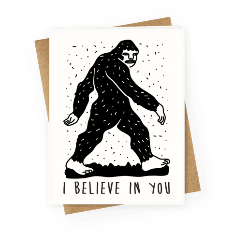 I Believe In You Bigfoot