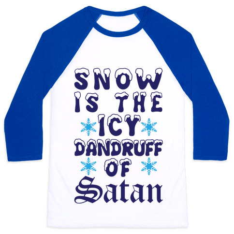 Snow Is The Icy Dandruff Of Satan