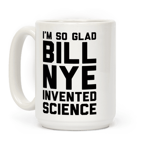 I'm So Glad Bill Nye Invented Science