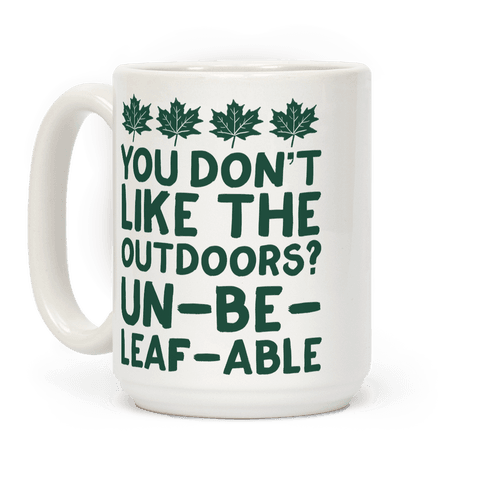 You Don't Like The Outdoors? Un-be-leaf-able