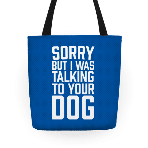 Sorry But I Was Talking To Your Dog