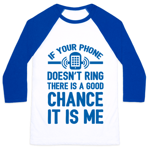 If Your Phone Doesn't Ring There Is A Good Chance It Is Me.