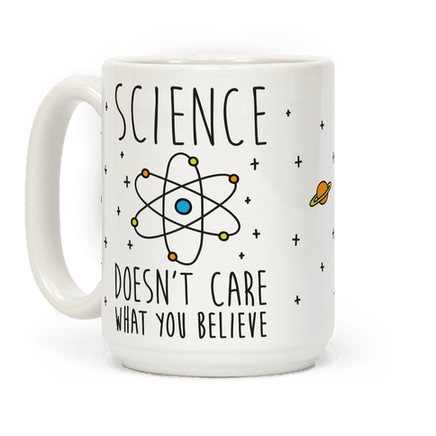 Science Doesnt Care What You Believe