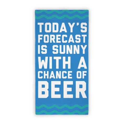 Today's Forecast Is Sunny With A Chance Of Beer Beach Towel
