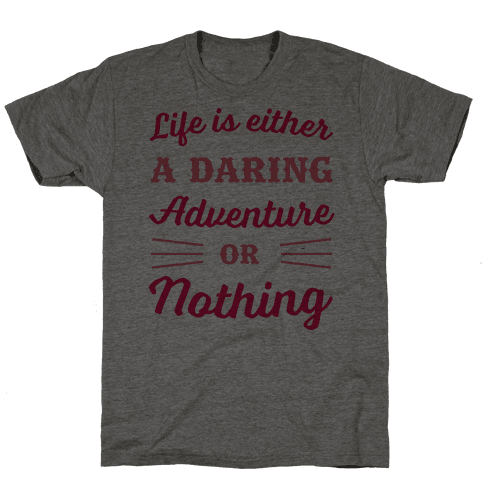Life Is Either A Daring Adventure Or Nothing