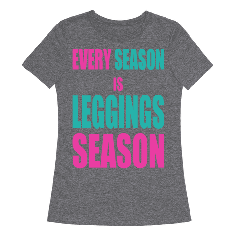 Every Season is Leggings Season (slim fit)