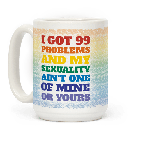 I Got 99 Problems And My Sexuality Ain't One