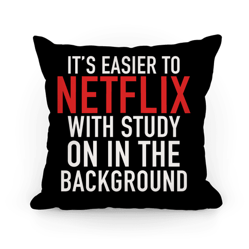 It's Easier To Netflix With Study On In The Background