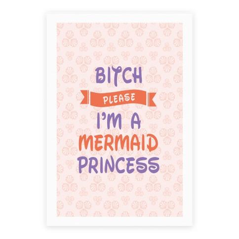 Bitch Please I'm a Mermaid Princess