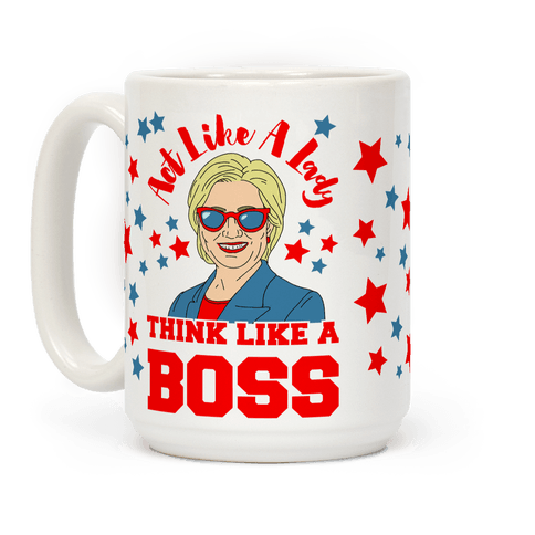 Act Like A Lady Think Like A Boss - Hillary Clinton