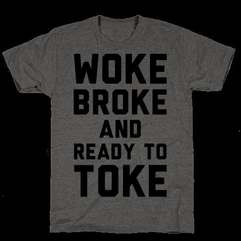 Woke Broke And Ready To Toke