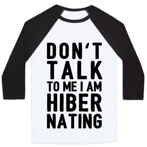 Don't Take To Me I Am Hibernating