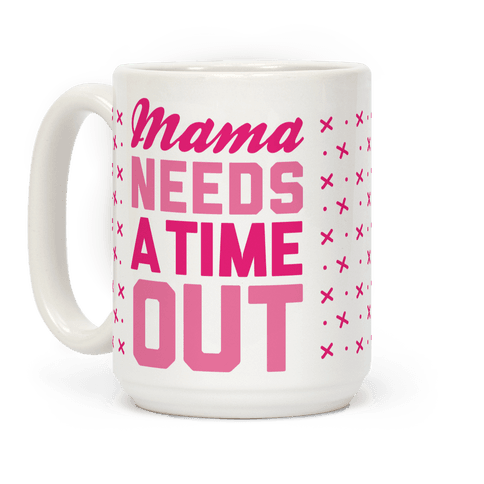 Mama Needs A Time Out