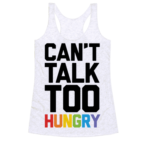 Can't Talk Too Hungry