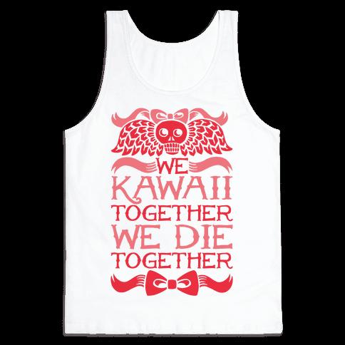 We Kawaii Together We Die Together