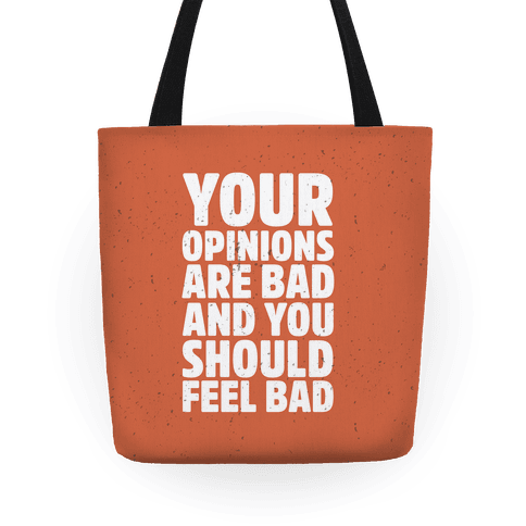 Your Opinions Are Bad And You Should Feel Bad