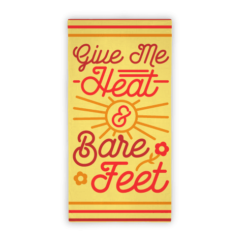 Give Me Heat & Bare Feet (Towel)