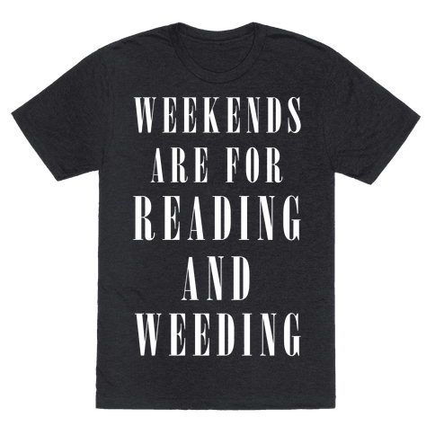 Weekends Are For Reading And Weeding