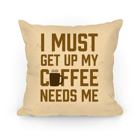 I Must Get Up My Coffee Needs Me