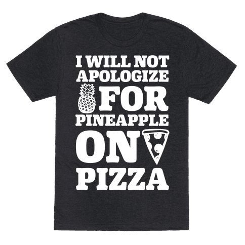 I Will Not Apologize For Pineapple On Pizza