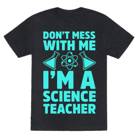 Don't Mess With Me I'm A Science Teacher