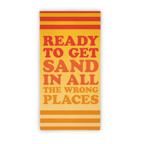 Ready To Get Sand In All The Wrong Places (Beach Towel)