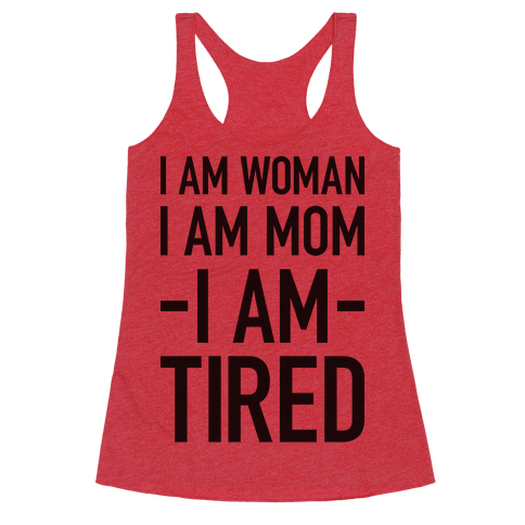 I Am Woman, I Am Mom, I Am Tired