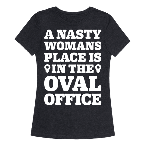 A Nasty Womans Place Is In The Oval Office White Print