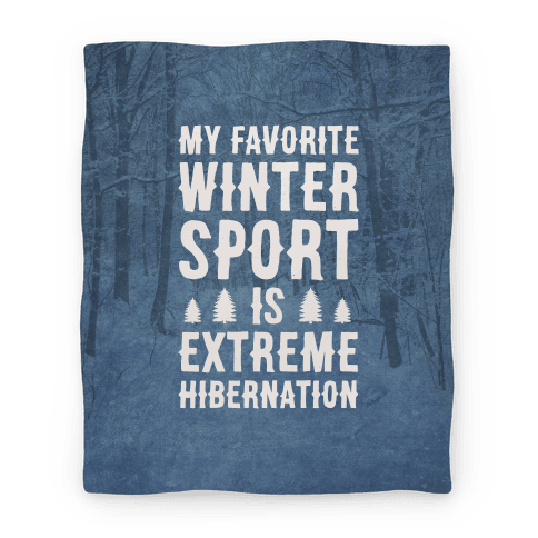 My Favorite Winter Sport Is Extreme Hibernation