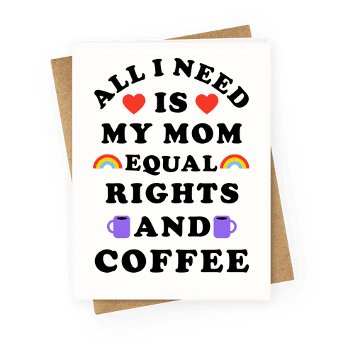 All I Need Is My Mom Equal Rights and Coffee